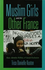 Muslim Girls and the Other France : Race, Identity Politics, & Social Exclusion - Trica Danielle Keaton