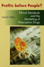Profits Before People? : Ethical Standards And the Marketing of Prescription Drugs - Leonard J. Weber