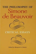The Philosophy of Simone de Beauvoir : Critical Essays