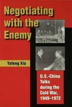 Negotiating with the Enemy : U.s.-china Talks During the Cold War, 1949-1972 - Yafeng Xia