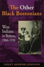 The Other Black Bostonians : West Indians in Boston, 1900-1950 - Violet Showers Johnson