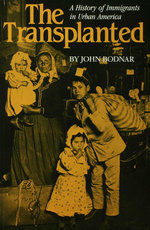 The Transplanted : A History of Immigrants in Urban America - John Bodnar