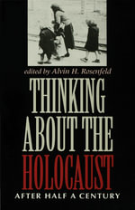Thinking about the Holocaust : After Half a Century - Alvin H. Rosenfeld