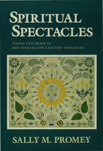 Spiritual Spectacles : Vision and Image in Mid-Nineteenth-Century Shakerism - Sally M. Promey