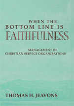When the Bottom Line Is Faithfulness : Management of Christian Service Organizations - Thomas Jeavons