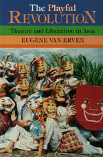 The Playful Revolution : Theatre and Liberation in Asia - Van Erven, Eugene
