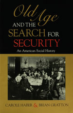 Old Age and the Search for Security : An American Social History - Carole Haber