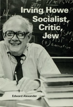 Irving HoweSocialist, Critic, Jew : Socialist, Critic, Jew - Edward Alexander