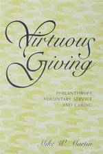 Virtuous Giving : Philanthropy, Voluntary Service, and Caring - Mike W. Martin