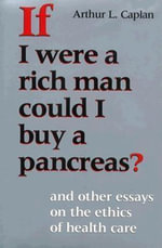 If I Were a Rich Man Could I Buy a Pancreas? : And Other Essays on the Ethics of Health Care - Arthur L. Caplan
