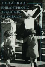 The Catholic Philanthropic Tradition in America - Mary J. Oates