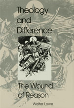 Theology and Difference : The Wound of Reason - Walter James Lowe