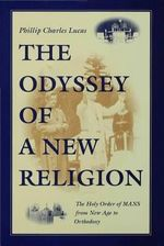 The Odyssey of a New Religion : The Holy Order of Mans from New Age to Orthodoxy - Phillip Charles Lucas