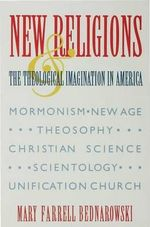New Religions and the Theological Imagination in America - Mary Farrell Bednarowski