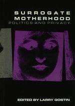 Surrogate Motherhood : Politics and Privacy