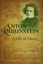 Anton Rubinstein : A Life in Music - Philip S. Taylor