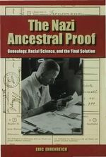 The Nazi Ancestral Proof : Genealogy, Racial Science, and the Final Solution - Eric Ehrenreich