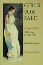 Girls for Sale : A Play from Colonial India = Kanyasulkam - Gurajada Apparao