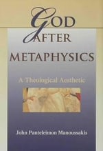 God After Metaphysics : A Theological Aesthetic - John Panteleimon Manoussakis
