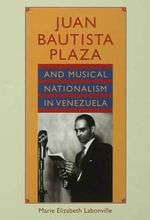 Juan Bautista Plaza and Musical Nationalism in Venezuela - Marie Elizabeth Labonville