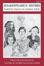 Shakespeare's Sisters : Feminist Essays on Women Poets - Sandra M. Gilbert