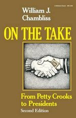 On the Take : From Petty Crooks to Presidents - William J. Chambliss