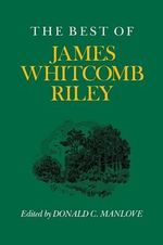 The Best of James Whitcomb Riley : Midland Books - Donald C. Manlove