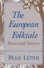 The European Folk Tale : Form and Nature - Max Luthi