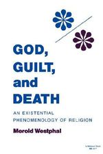 God, Guilt and Death : An Existential Phenomenology of Religion - Merold Westphal