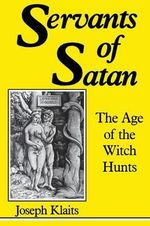 Servants of Satan : The Age of the Witch Hunts - Joseph Klaits