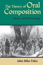 The Theory Oral Composition : History and Methodology - John Miles Foley
