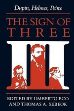 The Sign of Three : Dupin, Holmes, Peirce - Umberto Eco