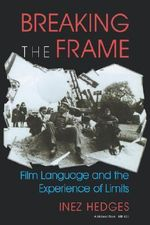 Breaking the Frame : Film Language and the Experience of Limits - Inez Hedges