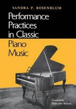 Performance Practices in Classic Piano Music : Their Principles and Applications - Sandra P. Rosenblum
