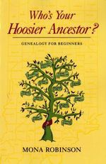 Who's Your Hoosier Ancestor? : Genealogy for Beginners - Mona Robinson