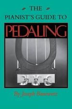 The Pianist's Guide to Pedaling : Their Principles and Applications - Joseph Banowetz