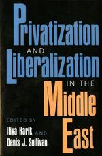 Privatization and Liberalization in the Middle East : Arab & Islamic Studies - Iliya Harik