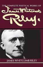 The Complete Poetical Works of James Whitcomb Riley - James Whitcomb Riley