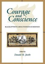 Courage and Conscience : Black and White Abolitionists in Boston