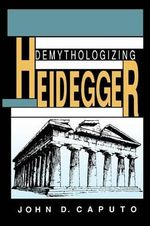 Demythologizing Heidegger : Religion and Postmodernism Ser. - John D. Caputo