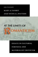 At the Limits of Romanticism : Essays in Cultural, Feminist and Materialist Criticism - Mary A. Favret