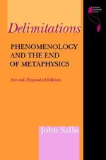 Delimitations : Phenomenology and the End of Metaphysics - John Sallis