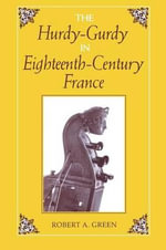 The Hurdy-Gurdy in Eighteenth-Century France : Publications of the Early Music Institute - Robert A. Green