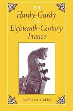 The Hurdy-Gurdy in Eighteenth-Century France - Robert A. Green
