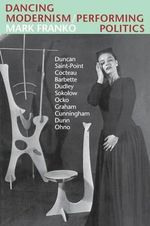 Dancing Modernism/Performing Politics : Isadora Duncan in America - Mark Franko