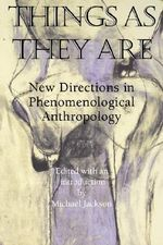 Things as They Are : New Directions in Phenomenological Anthropology - Michael Jackson