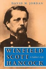 Winfield Scott Hancock : A Soldier's Life - David M. Jordan