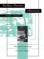 The Well-tempered Announcer : A Pronunciation Guide to Classical Music - Robert Fradkin