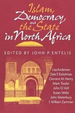 Islam, Democracy and the State in North Africa : Arab & Islamic Studies - John P. Entelis