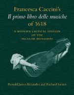 Francesca Caccini's 'Il Primo Libro Delle Musiche' of 1618 : a Modern Critical Edition of the Secular Monodies - Francesca Caccini
